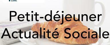 Petit-déjeuner Actualité Sociale – Jeudi 5 juillet